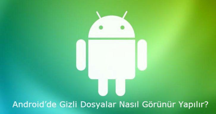Android de Gizli Dosyalar Nasıl Görünür Yapılır